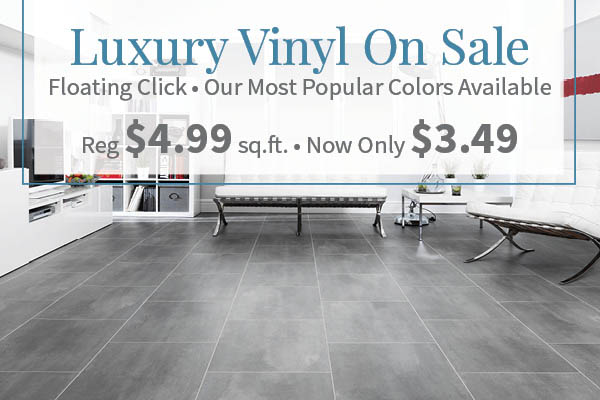 Floating click luxury vinyl in our most popular colors on sale!  Regularly $4.99 sq.ft. now only $3.49 sq.ft!