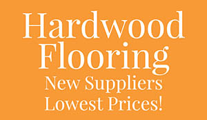 Hardwood flooring on sale!  New suppliers, lowest prices!  Shop us before you buy!